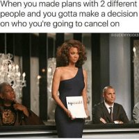 Girl Memes, Make A, and Who: When you made plans with 2 different  people and you gotta make a decision  on who you're going to cancel on  @SUCKMYKICKS The tribe has spoken @suckmykicks