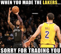 Los Angeles Lakers, Nba, and Revenge: WHEN YOU MADE THE LAKERS  bl  ONBAMEMES  BALL  SORRY FOR TRADING YOU So sweet, much revenge