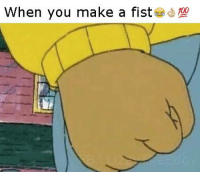 A summary of these memes: When you make a fist A summary of these memes