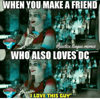 """Memes, 🤖, and Make A: WHEN YOU MAKE A FRIEND  Giustce.liague memes  WHO ALSO LOVES DC  """"CIDEHXRLEY  LOVE THIS GUY"""" (Cassius) Geek Lives Matter"""