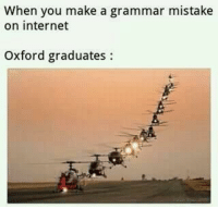 Internet, Make A, and Oxford: When you make a grammar mistake  on internet  Oxford graduates: Its ture.