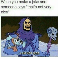 """When you make a joke and  someone says """"that's not very  nice  TAM NOTNICE It's called dark humor"""