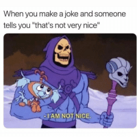 "Funny, Lol, and Nice: When you make a joke and someone  tells you ""that's not very nice""  7  IAM NOT NICE Tag this friend lol"