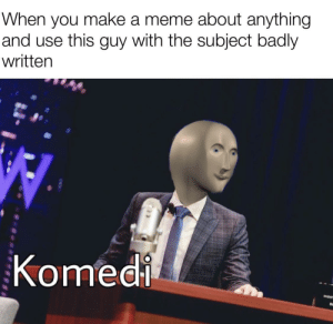 Ah yes, enslaved comedy: When you make a meme about anything  and use this guy with the subject badly  written  Komedi  NIGHT Ah yes, enslaved comedy