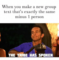 Savage. TheLADBible: When you make a new group  text that's exactly the same  minus 1 person  THE TRIBE HAS SPOKEN Savage. TheLADBible