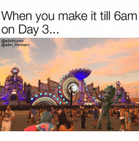 Edm, Who, and Day: When you make it till 6am  on Day 3.  @edm Humor  @edm Hermann Who did it!? 😩😂 edmHumor EDCLV2017