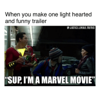 "Funny, Memes, and Arrow: When you make one light hearted  and funny trailer  JUSTICE LEAGUE.MEMES  ""SUP, I'M A MARVEL MOVIE"" Oh is this what we're doing now? Got it. ~Green Arrow"