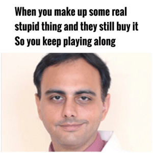 His expressions are so on point . by Apollo-Quan FOLLOW 4 MORE MEMES.: When you make up some real  stupid thing and they still buy it  So you keep playing along His expressions are so on point . by Apollo-Quan FOLLOW 4 MORE MEMES.