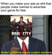 Memes, Shit, and Free: When you make your ads so shit that  people make memes to advertise  our game for free  MAFI ITY  Modern problems require modern solutions Marketing at its finest