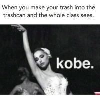 When you make your trash into the  trash can and the whole class sees.  kobe. 🏀