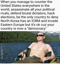 "Memes, North Korea, and Europe: When you manage to counter the  United States everywhere in the  world, assassinate all your political  rivals, defend brutal dictators, hack  elections, be the only country to deny  North Korea has an ICBM and invade  Eastern Europe but it's ok cuz your  country is now a ""democracy"" <p>New shirtless Putin memes seem like a solid investment via /r/MemeEconomy <a href=""http://ift.tt/2ud0SFo"">http://ift.tt/2ud0SFo</a></p>"