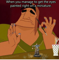 fb.com, DnD, and Com: When you manage to get the eyes  painted right on a miniature  fb.com/dndmemes C R A F T  -Law  #flashback