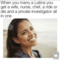 Chef, Wife, and Private: When you marry a Latina you  get a wife, nurse, chef, a ride or  die and a private investigator all  n one  SC: BLSNAPZ Get you a Latina that can do it all 😘