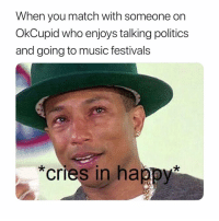 Music, Politics, and Match: When you match with someone on  OkCupid who enjoys talking politics  and going to music festivals  *cries in happyi 👌🏼 @okcupid sp