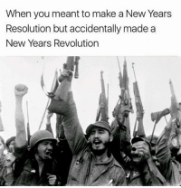 Dank, New Year's Resolutions, and Cuba: When you meant to make a New Years  Resolution but accidentally made a  New Years Revolution i'll stop with the cuba posts soon but the original version used a picture of the american revolution which was like barely a revolution and wasn't even on new years, unlike cuba's, so i had to fix it obviously