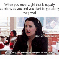 """Girls, Shit, and Equalizer: When you meet a girl that is equally  as bitchy as you and you start to get along  very well  AMENOTGIVINGAFUCK  you are full of hate and oothing andigotta tell you, Ilove!tr Like the age old saying says """"if you have nothing nice to say, come here bestie. Talk shit, come sit"""" xoxogossipgirl (@menotgivingafuck)"""