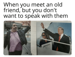 I Don't know the guy on the left...: When you meet an old  friend, but you don't  want to speak with them I Don't know the guy on the left...