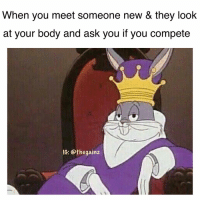 Memes, 🤖, and Ask: When you meet someone new & they look  at your body and ask you if you compete  IG: @thegainz 😎