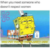 Drives me insane when people don't respect women: When you meet someone who  doesn't respect women  AbsentChill  Cold  The Boys  One  WHO PUT YOU Drives me insane when people don't respect women