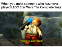 """Lego Star Wars The Complete Saga: When you meet someone who has never  played LEGO Star Wars The Complete Saga  u/Obi-JuanSolo007  visible """"so uncivilized""""]"""