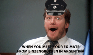 Argentina, History, and You: WHEN YOU MEET YOUR EX-MATE  FROM EINZENGRUPPEN IN ARGENTINA OH HANS I MISSED YOU