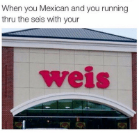 Latinos, Lmao, and Memes: When you Mexican and you running  thru the seis with your  yeis Lmao 🤣 Follow Us➡️ @nochill_latinos