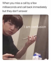 Memes, Back, and Answer: When you miss a call by a few  milliseconds and call back immediately  but they don't answer  I am confusion 20 Shocked Jungkook Memes That Will Make You Laugh #sayingimages #memes #funnymemes #btsmemes #jungkookmemes