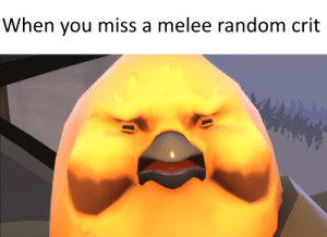 Meme, Relatable, and Team Fortress 2: When you miss a melee random crit relatable meme thing I did