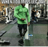 Never miss leg day.: WHEN YOU MISS LEG DAY Never miss leg day.