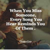 missing someone: When You Miss  Someone,  Every Song You  Hear Reminds You  Of Them .  Quotes Gate  www.quotesgate.com