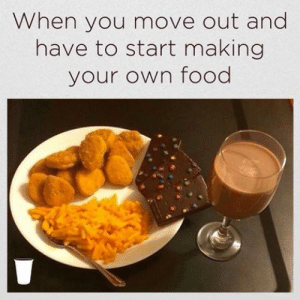 Food, Student, and Own: When you move out and  have to start making  your own food If you are a student Follow @studentlifeproblems​