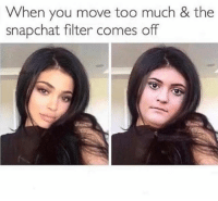 😂💀: When you move too much & the  snapchat filter comes off 😂💀