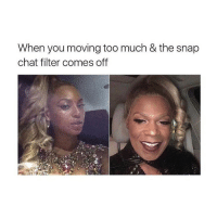 Too Much, Chat, and Girl: When you moving too much & the snap  chat filter comes off im fucking dead at the right picture😂