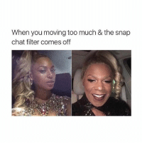 Accurate 😭 Follow @confessionsofablonde @confessionsofablonde goodgirlwithbadthoughts 💅🏼: When you moving too much & the snap  chat filter comes off Accurate 😭 Follow @confessionsofablonde @confessionsofablonde goodgirlwithbadthoughts 💅🏼