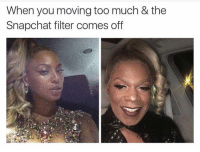 i be lookin dumb 😂😂: When you moving too much & the  Snapchat filter comes off i be lookin dumb 😂😂