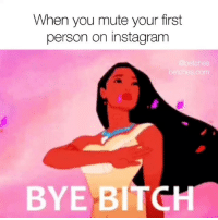 Bitch, Instagram, and Mute: When you mute your first  person on instagram  @betches  betches.com  BYE BITCH I feel so free