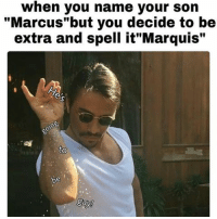 """Deep Throat, Memes, and 🤖: when you name your son  """"Marcus' but you decide to be  extra and spell it' Marquis  to  gay! If he has a """"Q"""" in his first name he has a deep throat!!"""