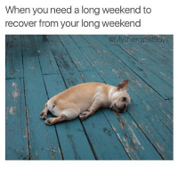 When you need a long weekend to  recover from your long weekend  stsays  yherapis Mood (@mytherapistsays)