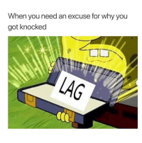 Memes, 🤖, and Got: When you need an excuse for why you  got knocked  LAG Follow @2018fortnitevideos for more fortnite posts 🤟🏽 @2018fortnitevideos @2018fortnitevideos @2018fortnitevideos @2018fortnitevideos