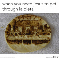 I need all the help I can get.: when you need jesus to get  through la dieta  ear emitu f O  photocredit robtheoriginal/Instagram I need all the help I can get.