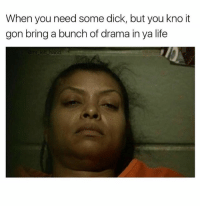 Life, Dick, and Dank Memes: When you need some dick, but you kno it  gon bring a bunch of drama in ya life  and Decisions Decisions..😏