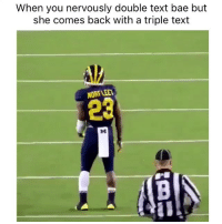 🙌🏽: When you nervously double text bae but  she comes back with a triple text  NORELEEl  M 🙌🏽