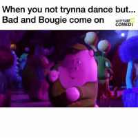Memes, 🤖, and Bougie: When you not trynna dance but...  Bad and Bougie come on  IG @TURF  COMEDI 😂👏👌