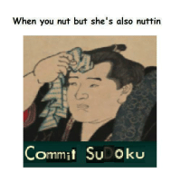 https://t.co/7oecaUkW9t: When you nut but she's also nuttin  Commit SuDoku https://t.co/7oecaUkW9t