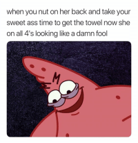 Ass, Funny, and Time: when you nut on her back and take your  sweet ass time to get the towel now she  on all 4's looking like a damn rool So Funny. 😅😅😅😅😅😅
