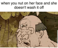 Dumpity dooo: when you nut on her face and she  doesn't wash it off Dumpity dooo