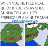 A man cannot be judged on round 1 😂😂😂 Follow m personal @connorinsta: WHEN YOU NUTTED REAL  QUICK & YOU KNOW SHES  GUNNA TELL ALL HER  FRIENDS URA MINUTE MAN  INSTA A COMEDY SNAPS A man cannot be judged on round 1 😂😂😂 Follow m personal @connorinsta