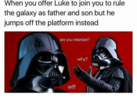 "Jedi, Memes, and Retarded: When you offer Luke to join you to rule  the galaxy as father and son but he  jumps off the platform instead  are you retarded?  why?  wtf Posted by Koen Fakke‎ on ""Just Jedi Memes"""