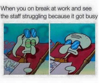 Memes, Work, and Break: When you on break at work and see  the staff struggling because it got busy Memes for you