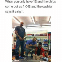 Memes, Good, and Alright: When you only have 1$ and the chips  come out as 1.04$ and the cashier  says it alright Ahh The Good Ol' Days 😂😂😂😂😂 fbf flashbackfriday pettypost pettyastheycome straightclownin hegotjokes jokesfordays itsjustjokespeople itsfunnytome funnyisfunny randomhumor